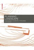 Planning Landscape. Dimensions, Elements, Typologies | Astrid Zimmermann | 9783034607612 | Birkhäuser