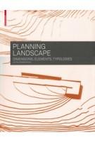 Planning Landscape. Dimensions, Elements, Typologies | Astrid Zimmermann | 9783034607605