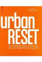 urbanRESET. How to Activate Immanent Potentials of Urban Spaces | Angelus Eisinger, Nina Brodowski, Jorg Seifert | 9783034607766