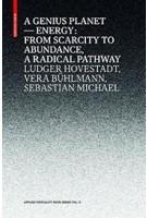 A GENIUS PLANET energy: from scarcity to abundance - a radical pathway   Ludger Hovestadt, Vera Buhlmann, Sebastian Michael   Birkhauser   9783035614060