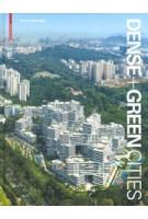 Dense + Green Cities. Architecture as Urban Ecosystem   Thomas Schröpfer   9783035615319   Birkhäuser