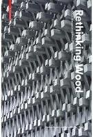 Rethinking Wood. Future Dimensions of Timber Assembly | Markus Hudert and Sven Pfeiffer (Eds.) | 9783035616897 | BIRKHÄUSER