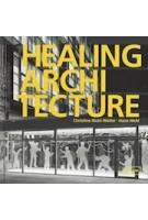 HEALING ARCHITECTURE   Christine Nickl-Weller, Hans Nickl   9783037681404