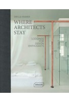 Where Architects Stay Lodgings for Design Enthusiasts | 9783037682081 | BRAUN
