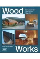 Wood Works. Sustainability, Versatility, Stability | Chris van Uffelen | 9783037682500 | Braun Publishing