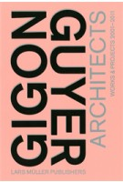 Gigon/Guyer Architects. Works & Projects 2001-2011 | Gerhard Mack, Arthur Rüegg, Philip Ursprung | 9783037782767