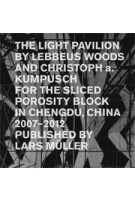 The Light Pavilion by Lebbeus Woods and Christoph a. Kumpusch for the Sliced Porosity Block in Chengdu, China 2007-2012 | Christoph a. Kumpusch | 9783037783092
