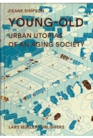 YOUNG-OLD. Urban Utopias of an Aging Society | Deane Simpson, Joost Grootens (design) | 9783037783504