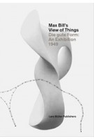 Max Bill's View of Things. Die gute Form: An Exhibition 1949 | Claude Lichtenstein, Lars Müller, Museum für Gestaltung Zürich | 9783037783726