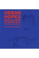 Urban Hopes. Made in China by Steven Holl | Christoph a. Kumpusch | 9783037783764