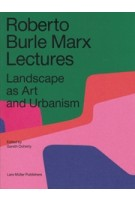 Roberto Burle Marx Lectures. Landscape as Art and Urbanism   Gareth Doherty   9783037786253   Lars Müller
