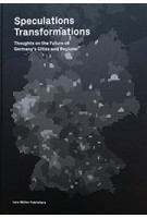 Speculations Transformations  Thoughts on the Future of Germany's Cities and Regions | Lars Muller |