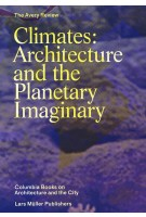 Climates: Architecture and the Planetary Imaginary. The Avery Review | James Graham, Caitlin Blanchfield, Alissa Anderson, Jordan Carver, Jacob Moore | 9783037784945 | NAi Booksellers