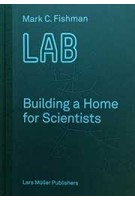 LAB Building a Home for Scientists | Mark C. Fishman | 9783037784976 | Lars Müller Publishers