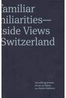 Unfamiliar Familiarities-Outside Views on Switzerland | 9783037785102 | Edited by Peter Pfrunder, Lars Willumeit, Tatyana Franck, In collboration with Fotostiftung Schweiz, Winterthur, and Musée de l'Elysée, Lausanne