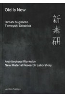 Old Is New. Architectural Works by New Material Research Laboratory | Hiroshi Sugimoto, Tomoyuki Sakakida | 9783037786468 | Lars Müller