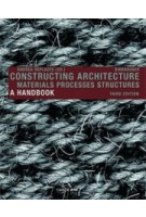 Constructing Architecture. A Handbook. Materials, Processes, Structures - 3rd edition | Andrea Deplazes | 9783038214519