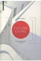 FUTURE LIVING. Collective Housing in Japan   Claudia Hildner   9783038216681