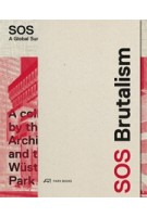SOS Brutalism. A Global Survey | Peter Cachola Schmal, Oliver Elser, Philipp Kurz | 9783038600756 | PARK BOOKS