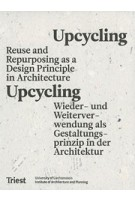 Upcycling. Reuse as a Design Principle in Architecture - Wiederverwendung als Gestaltungsprinzip in der Architektur | Daniel Stockhammer, University of Liechtenstein | 9783038630463 | Triest