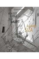 Alvaro Siza. From Line to Space | Rudolf Finsterwalder, Wilfried Wang | 9783709108536
