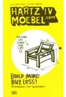 Hartz IV Moebel.com. Build More Buy Less! Konstruieren statt konsumieren | Bo Le-Mentzel | 9783775733953 | Hatje Cantz