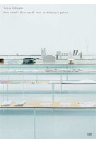 Junya Ishigami. How Small? How Vast? How architecture grows | Junya Ishigami | 9783775737944
