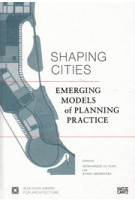 SHAPING CITIES. Emerging Models of Planning Practice | Mohammad al-Asad, Rahul Mehrotra | 9783775742368