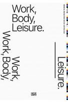Work, Body, Leisure | Marina Otero Verzier, Nick Axel | 9783775744256