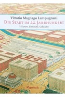 DIE STADT IM 20. JAHRHUNDERT |  Vittorio Magnago Lampugnani | 9783803136336