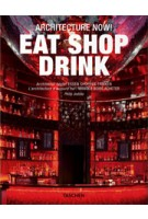 Architecture Now! Eat Shop Drink | Philip Jodidio | 9783836534406