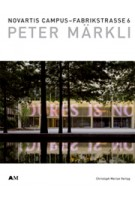 Peter Märkli. Novartis Campus – Fabrikstrasse 6 | Ulrike Jehle-Schulte Strathaus | 9783856162993