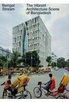 Bengal Stream. The Vibrant Architecture Scene of Bangladesh | Iwan Baan | 9783856168438