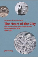 The Heart of the City. Die Stadt in den transatlantischen Debatten der CIAM 1933-1951