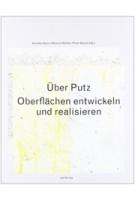 Uber Putz. Oberflachen entwickeln und realisieren | Annette Spiro, Hartmut Gohler, Pinar Gonul | 9783856763015