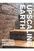 Upscaling Earth. Material, Process, Catalyst | Anna Heringer, Lindsay Blair Howe, Martin Rauch | 9783856763930 | gta