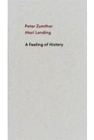 A Feeling of History | Peter Zumthor, Mari Lending | 9783858818058 | Scheidegger & Spiess