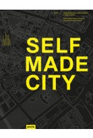 SELFMADE CITY. Berlin: Self-Initiated Urban Living and Architectural Intervention | Kristien Ring, AA PROJECTS | 9783868591675