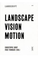 LANDSCAPE VISION MOTION   Landscript 1   Christophe Girot, Fred Truniger   9783868592108