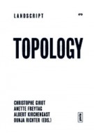 TOPOLOGY. Topical Thoughts on the Contemporary Landscape. LANDSCRIPT 3 | Christophe Girot, Anette Freytag, Albert Kirchengast, Dunja Richter | 9783868592122
