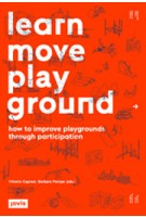 Learn Move Play Ground. How to Improve Playgrounds Through Participation | Barbara Pampe, Vittoria Capresi | 9783868592245