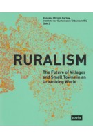 Ruralism. The Future of Villages and Small Towns in an Urbanizing World | Vanessa Carlow | 9783868594300