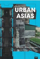 URBAN ASIAS essays on futurity past and present | Tim Bunell, Daniel P.S. Goh | 9783868594560