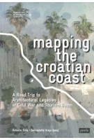 Mapping the Croatian Coast. A Road Trip to Architectural Legacies of Cold War and Tourism Boom | Antonia Dika, Bernadette Krejs | 9783868596489 | jovis