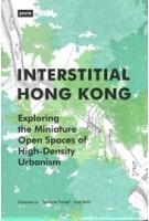Interstitial Hong Kong. Exploring the Miniature Open Spaces of High-Density Urbanism   Xiaoxuan Lu, Susanne Trumpf, Ivan Valin   9783868596892   jovis