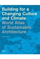 World Atlas of Sustainable Architecture. Building for a Changing Culture and Climate   Ulrich Pfammatter   9783869222820