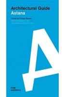 Architectural Guide Astana | Adil Dalbai, Guido Herz | 9783869224060