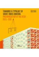 TOWARDS A TYPOLOGY OF SOVIET MASS HOUSING. Prefabrication in the USSR 1955-1991 | Philipp Meuser, Dimitrij Zadorin | 9783869224466 | DOM