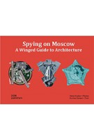 Spying on Moscow, A Winged Guide to Architecture | Karina Diemer & Denis Esakov | 9783869226088