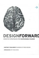 Design Forward creative strategies for sustainable change | Hartmut Esslinger | Arnoldsche Art Publishers | 9783897903814
